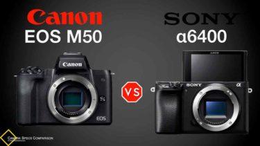 Canon EOS M50 vs Sony a6400 Camera Specs Comparison