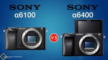 Sony a6100 vs Sony a6400 Camera Specs Comparison