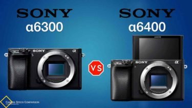 Sony a6300 vs Sony a6400 Camera Specs Comparison